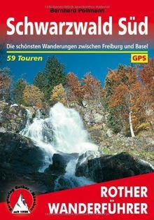 Schwarzwald, Süd: Die schönsten Wanderungen zwischen Freiburg und Basel. 59 Touren. Mit GPS-Daten
