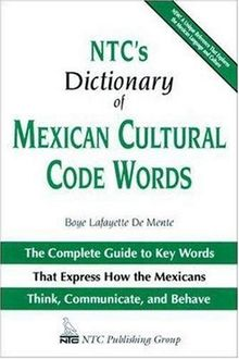 NTC's Dictionary of Mexican Cultural Code Words: The Complete Guide to Key Words That Express How the Mexicans Think, Communicate, and Behave (National Textbook Language Dictionaries)