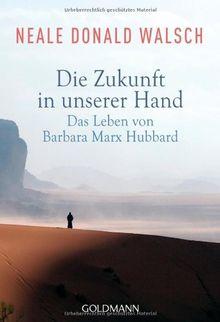 Die Zukunft in unserer Hand: Das Leben von Barbara Marx Hubbard
