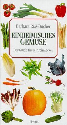 Einheimische Gemüse. Der Guide für Feinschmecker
