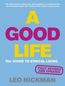 A Good Life: The Guide to Ethical Living (Eden Project Books)