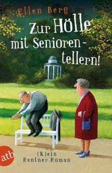 Zur Hölle mit Seniorentellern!: (K)ein Rentner-Roman