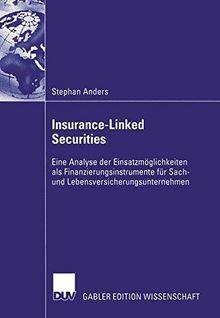 Insurance-Linked Securities: Eine Analyse der Einsatzmöglichkeiten als Finanzierungsinstrumente für Sach- und Lebensversicherungsunternehmen