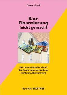 Bau-Finanzierung leicht gemacht: Der clevere Ratgeber, damit der Traum vom eigenen Heim nicht zum Albtraum wird