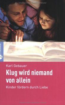 Klug wird niemand von allein: Kinder fördern durch Liebe