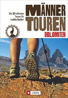 Wanderführer Dolomiten: Männertouren - Die 30 schönsten Touren für »Echte Kerle« und gestandene Männer. Wandern in den Dolomiten: vom Via ferrata Pertini über das Paolina-Band bis zur Seiser Klamm.