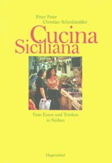 Cucina Siciliana. Vom Essen und Trinken in Sizilien