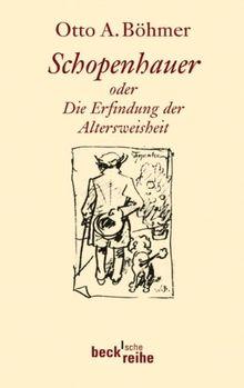 Schopenhauer: oder die Erfindung der Altersweisheit