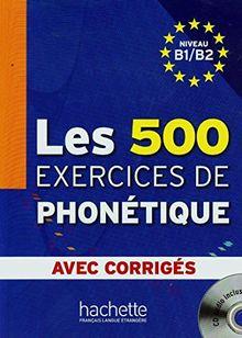 Les 500 Exercices De Phonetique: Niveau B1/B2 Avec Corriges + CD-Audio MP3