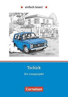 Einfach lesen! - Leseförderung: Für Lesefortgeschrittene: Niveau 3 - Tschick: Ein Leseprojekt nach dem Roman von Wolfgang Herrndorf. Arbeitsbuch mit Lösungen