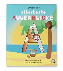 Allerbeste Augenblicke, animalingo®: Lustige Geschichten in Reimform von A-Z. Das ABC mit Tieren in genormten Groß- und Kleinbuchstaben. Für Vorschüler und Leseanfänger. Tierisch leicht zu lesen!