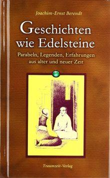 Geschichten wie Edelsteine: Parabeln, Legenden, Erfahrungen aus alter und neuer Zeit