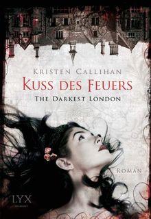 The Darkest London - Kuss des Feuers: Roman