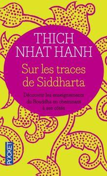 SUR LES TRACES DE SIDDHARTHA. Découvrir les enseignements du Bouddha en cheminant à ses côtés (Best)