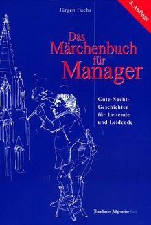 """Das Märchenbuch für Manager. """"Gute Nacht-Geschichten"""" für Leitende und Leidende"""