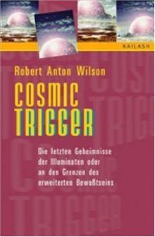 Cosmic Trigger: Die letzten Geheimnisse der Illuminaten oder an den Grenzen des erweiterten Bewußtseins