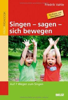Singen - sagen - sich bewegen: Auf 7 Wegen zum Singen