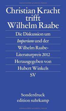 Christian Kracht trifft Wilhelm Raabe: Die Diskussion um Imperium und der Wilhelm Raabe-Literaturpreis 2012 (edition suhrkamp)