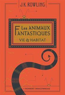 Les animaux fantastiques - Edition augmentée