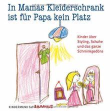 In Mamas Kleiderschrank ist für Papa kein Platz: Kinder über Styling, Schuhe und das ganze Schminkgedöns