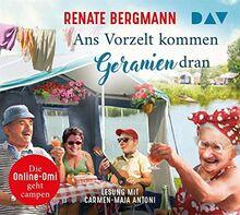 Ans Vorzelt kommen Geranien dran. Die Online-Omi geht campen: Lesung mit Carmen-Maja Antoni (4 CDs)