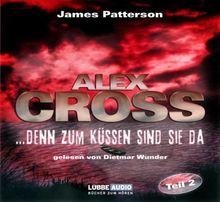 ...denn zum Küssen sind sie da: Alex Cross-Reihe - Teil 2.