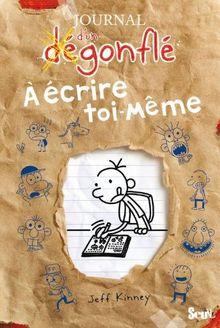Journal D'Un Degonfle a Ecrire Toi-Meme