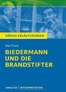 Biedermann und die Brandstifter: Textanalyse und Interpretation mit ausführlicher Inhaltsangabe und Abituraufgaben mit Lösungen