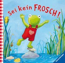 Fridolin Frosch: Sei kein Frosch!: Geschenkbuch: Fridolin Frosch Geschenkbuch
