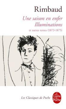 Une Saison En Enfer les Illuminations: Et Autres Textes (1873-1875) (Classiques de Poche)