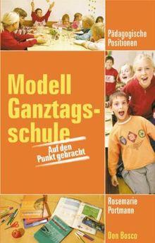 Modell Ganztagsschule: Auf den Punkt gebracht