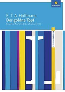 Schroedel Lektüren: E.T.A. Hoffmann: Der goldne Topf: Module und Materialien für den Literaturunterricht