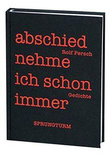 Abschied Nehme Ich Schon Immer Gedichte Von Rolf Persch