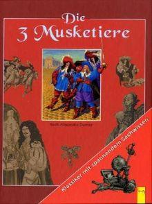 Die 3 Musketiere: Klassiker mit spannendem Sachwissen. Nach Alexandre Dumas