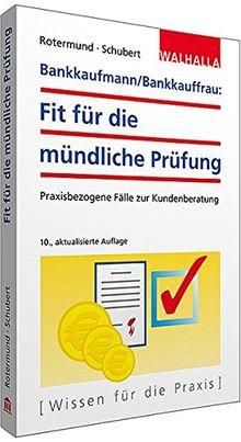 Bankkaufmann/Bankkauffrau: Fit für die mündliche Prüfung; Praxisbezogene Fälle zur Kundenberatung