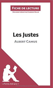 Les Justes d'Albert Camus (Fiche de lecture): Résumé Complet Et Analyse Détaillée De L'oeuvre