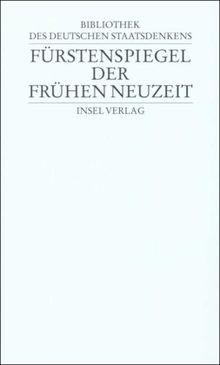 Bibliothek des deutschen Staatsdenkens: Band 6: Fürstenspiegel der Frühen Neuzeit: Bd. 6