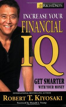 Rich Dad's Increase Your Financial IQ: Get Smarter with Your Money: It's Time to Get Smarter with Your Money