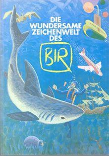 Die wundersame Zeichenwelt des BIR: Leben und Werk des Comic-Künstlers Hardmuth Birek