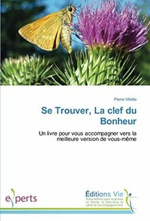 Se Trouver, La clef du Bonheur: Un livre pour vous accompagner vers la meilleure version de vous-même