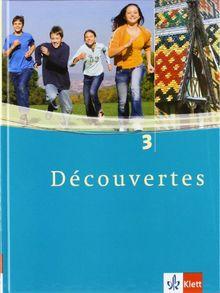Découvertes 3. Schülerbuch. Alle Bundesländer: Französisch als 2. Fremdsprache oder fortgeführte 1. Fremdsprache. Gymnasium: TEIL 3