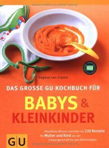 Babys und Kleinkinder, Das große GU Kochbuch für: Aktuellstes Wissen und mehr als 220 Rezepte für Mutter und Kind (GU Familienküche)