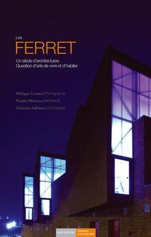 Les Ferret : Un siècle d'architectures, Question d'arts de vivre et d'habiter