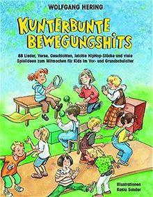 Kunterbunte Bewegungshits: 88 Lieder, Verse, Geschichten, leichte HipHop-Stücke und viele Spielideen zum Mitmachen für Kids im Vor- und Grundschulalter (Praxisbücher für den pädagogischen Alltag)