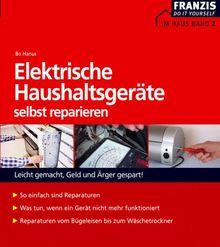 Elektrische Haushaltsgeräte selbst reparieren. Leicht gemacht, Geld und Ärger gespart!