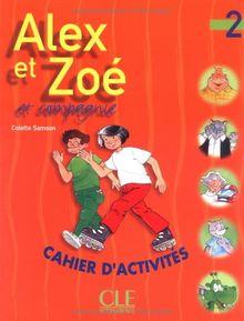 Alex ET Zoe/Cahier D'Activites 2Alex et Zoé, cahier d' activités, niveau 2