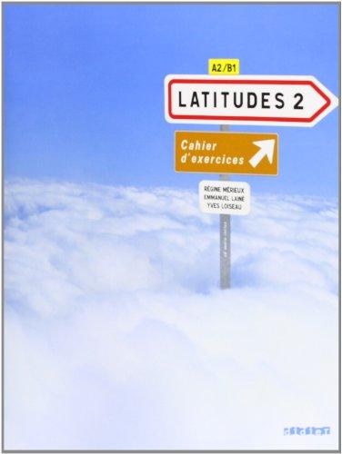 Latitudes 2: Cahier D'exercices: Methode De Francais A2 / B1 von Yves Loiseau