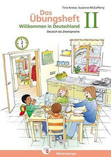 Das Übungsheft - Deutsch als Zweitsprache II: Willkommen in Deutschland