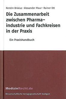 Die Zusammenarbeit zwischen Pharmaindustrie und Fachkreisen in der Praxis: Ein Praxishandbuch