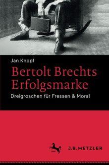 Bertolt Brechts Erfolgsmarke: Dreigroschen für Fressen & Moral